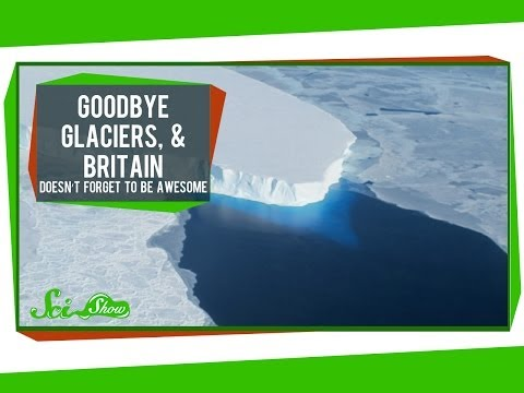 Goodbye Glaciers, and Britain Doesn't Forget To Be Awesome
