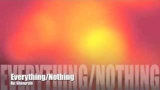 Everything/ Nothing By: Shangrala