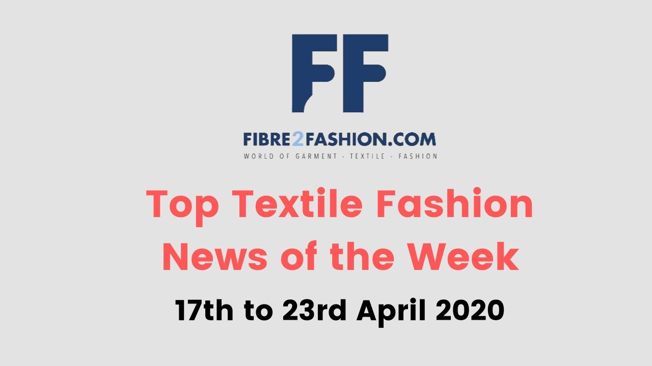 Top Textile & Fashion News of the Week | 17th to 23rd April 2020