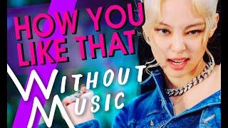 BLACKPINK (블랙핑크) - How You Like That (#WITHOUTMUSIC Parody)