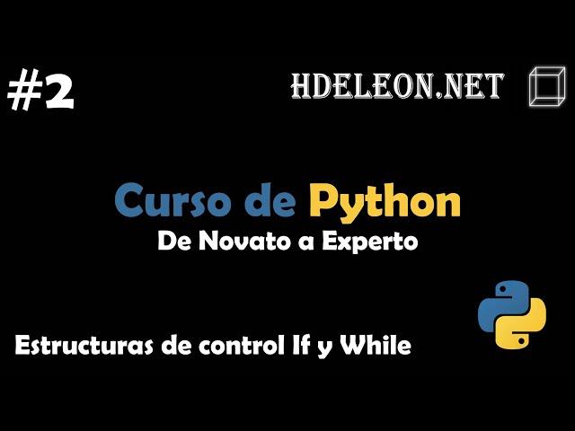 Curso de Python, De novato a experto | Estructuras de control If y While #2