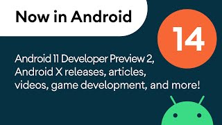 Now in Android: 14 - Android 11 Developer Preview 2, Android X releases, game development, and more!