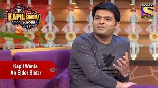 Kapil Wants An Elder Sister - The Kapil Sharma Show