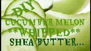 How to Make Scented Whipped Shea Butter Body Cream (Cucumber Melon)