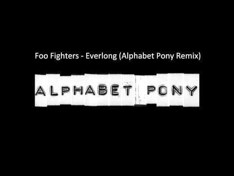 Foo Fighters - Everlong (Alphabet Pony Remix)