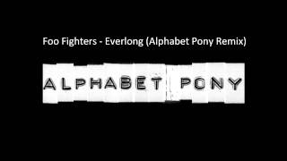 Foo Fighters - Everlong (Alphabet Pony Remix)