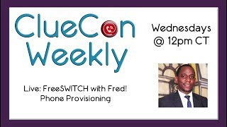 ClueCon Weekly - March 14th 2018 - Live! FreeSWITCH with Fred - Phone Provisioning