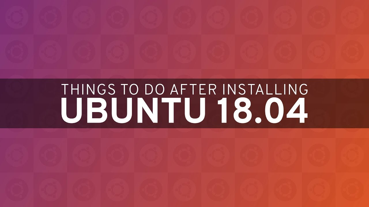 Things to do After Installing Ubuntu 18 04 LTS Bionic Beaver