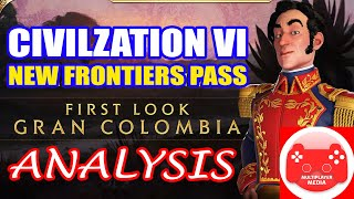 Civ 6 First Look: Gran Colombia Analysis + History!  Civilization 6 - New Frontier Pass