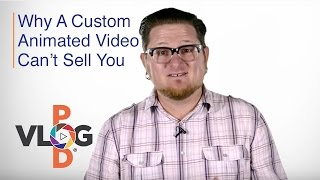 Why a Custom Animated Video Can't Sell You | Video Blogging Strategy | Vlog Pod