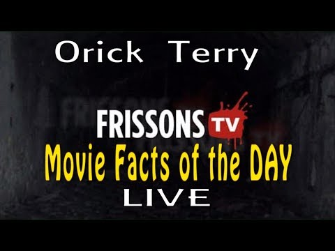 Orick Terry - LIVE - 2 - Frissons TV - Movie Facts of the Day