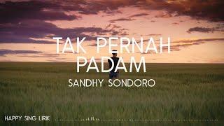 Sandhy Sondoro - Tak Pernah Padam (Lirik)