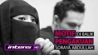 Motif Di Balik Pengakuan Soraya Abdullah - Intens 05 November 2015