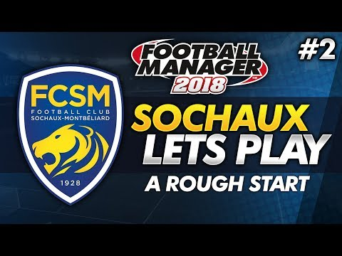 FC Sochaux - Episode 2: Winless in 3 #FM18 | Football Manager 2018 Lets Play