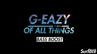 G Eazy Of All Things Bass Boosted