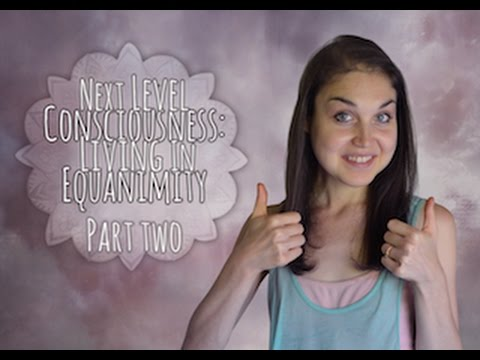 Next Level Consciousness: Living In Equanimity Part Two