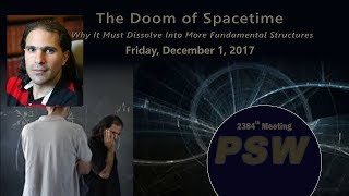 PSW2384 The Doom of Space Time: Why It Must Dissolve Into More Fundamental Structures | Arkani-Hamed