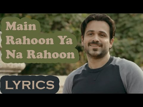 Main Rahoon Ya Na Rahoon  Full Song With Lyrics  Emraan Hashmi, Esha Gupta