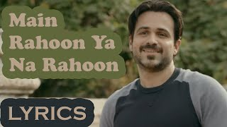 main rahoon ya na rahoon full song with lyrics emraan hashmi esha gupta