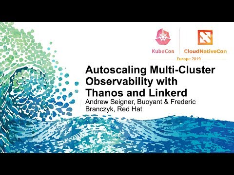 Autoscaling Multi-Cluster Observability with Thanos and Linkerd - Andrew Seigner & Frederic Branczyk