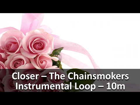 Closer - The Chainsmokers Instrumental Loop [10 Minutes]