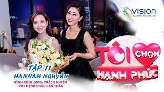 Tôi Chọn Hạnh Phúc | Tập 11 | Hannah Nguyễn | Mình chịu 100% TRÁCH NHIỆM với HẠNH PHÚC BẢN THÂN