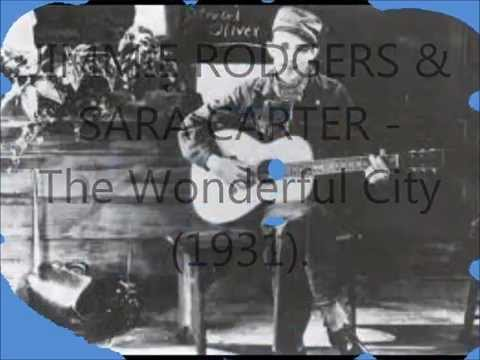 Jimmie Rodgers And Sara Carter - The Wonderful City (1931).