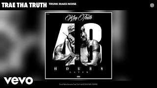 Music video by Trae Tha Truth performing Trunk Make Noise (Audio). ...