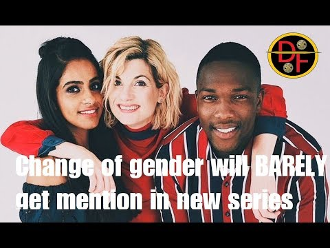 DOCTOR WHO SERIES 11 NEWS - Change of gender will BARELY get mention in new series