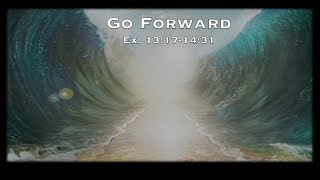 12/27/20 - Go Forward (Ex. 13:17-14:31)
