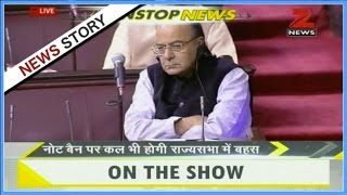 Discussion on note ban will continue in Rajya Sabha