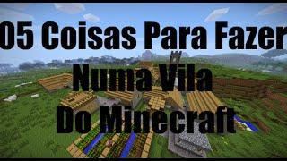05 Coisas Para Fazer Numa Vila do Minecraft