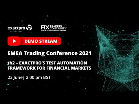 EMEA Trading Conference 2021 - Exactpro's Test Automation Framework for Financial Markets: live demo