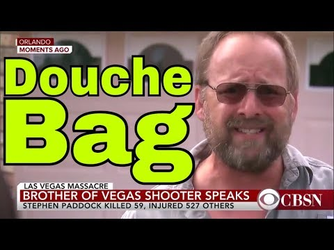 WOW! The  Las Vegas shooters brother is a DOUCHE BAG !!