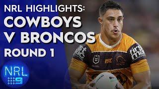 NRL Highlights: North Queensland Cowboys v Brisbane Broncos - Round 1 | NRL on Nine