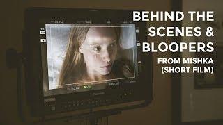 MISHKA (short film): Bloopers / Behind the Scenes Video
