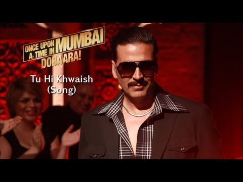Tu Hi Khwaish (Song) - Once Upon Ay Time In Mumbai Dobaara