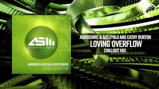 Aurosonic & AxelPolo & Cathy Burton - Loving Overflow (Chill Out Mix) [FULL] (Aurosonic Music/RNM)