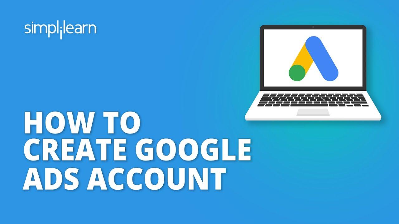 How To Create Google Ads Account   How To Setup Google Ads Account  Google Ads Tutorial  Simplilearn
