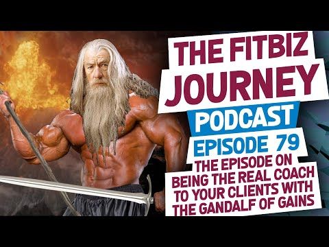 The episode on being the REAL COACH to your clients with the Gandalf of Gains: Episode 79 - FitBiz