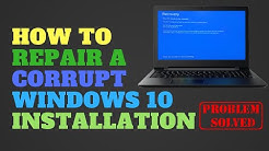 How to Repair a Corrupt Windows 10 Installation