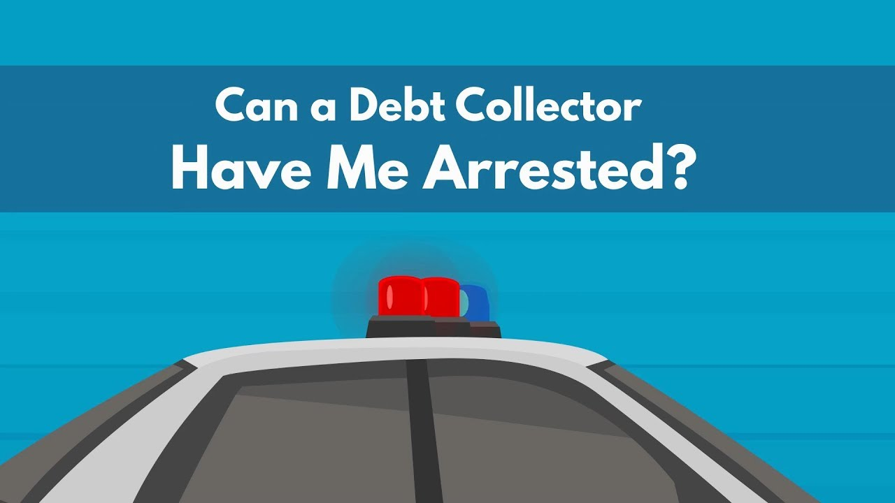 Can a Debt Collector have me Arrested? - Debt com