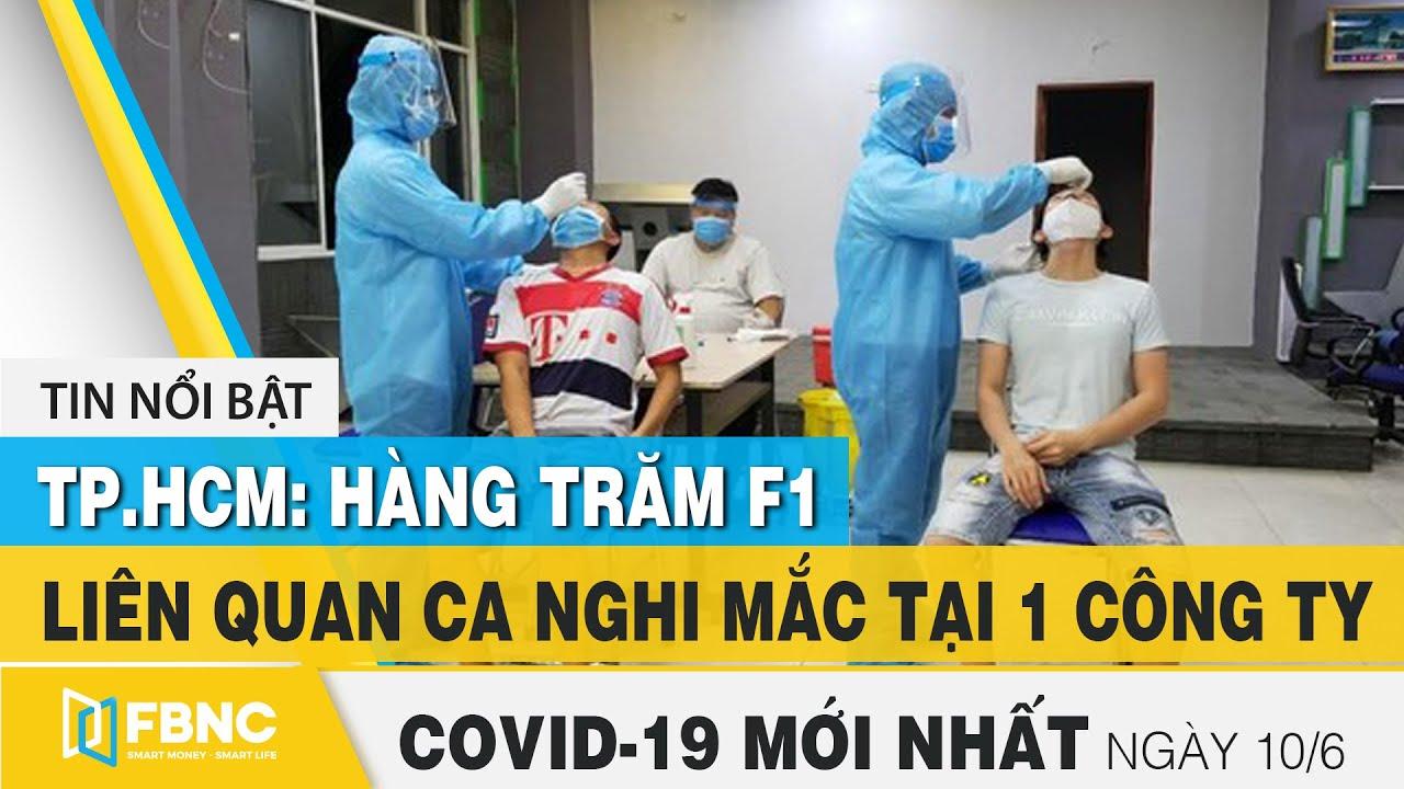Tin tức Covid-19 mới nhất hôm nay 10/6 | Dich Virus Corona Việt Nam hôm nay | FBNC