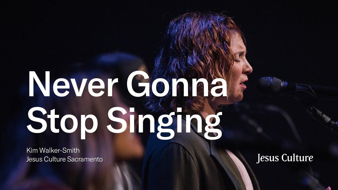 Never Gonna Stop Singing   Kim Walker-Smith   Jesus Culture Sacramento