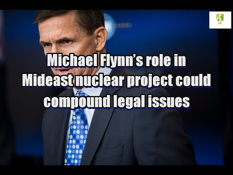 Michael Flynn's role in Mideast nuclear project could compound legal issues