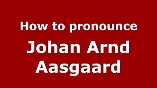 How to pronounce Johan Arnd Aasgaard (American English/US)  - PronounceNames.com