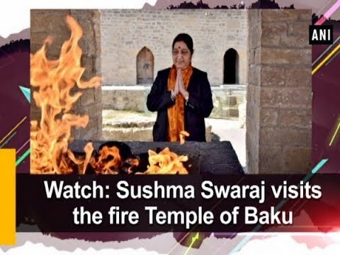 Watch: Sushma Swaraj Visits The Fire Temple Of Baku - ANI News