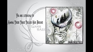 Lunar Haze - Among These Trees Trilled Her Breves part I, II and III (Official Audio)