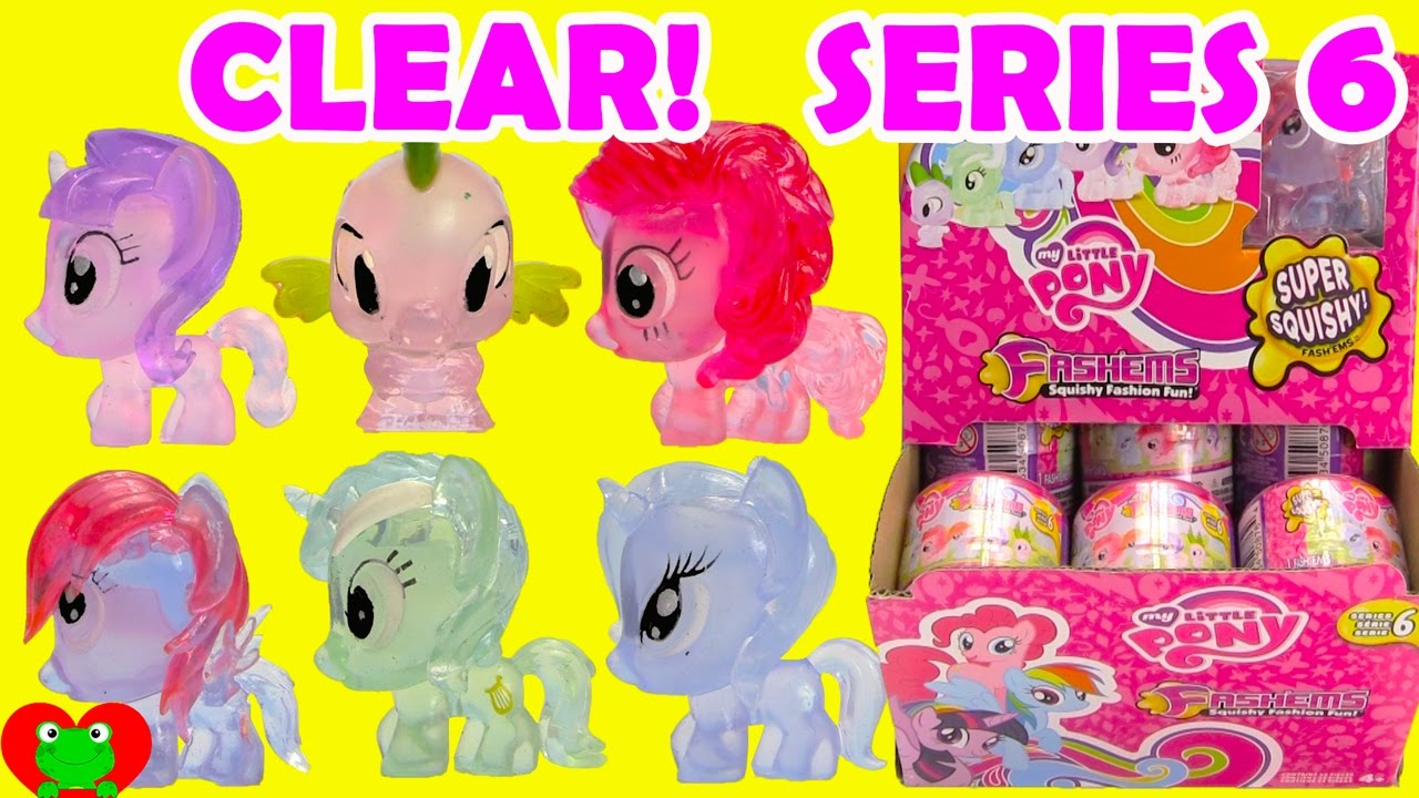 my little pony fashems series 6 clear ponies youtube