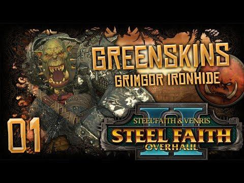 GRIMGOR'S WAAAGH! | WARHAMMER II (Steel Faith Overhaul 2) Mortal Empires (Orcs) #1